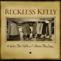 Reckless Kelly - Under The Table And Above The Sun