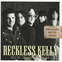 Reckless Kelly - Americana Master Series : Best Of The Sugar Hill Years
