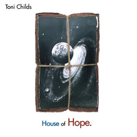 Toni Childs - House Of Hope