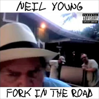 Neil Young - Fork In The Road (Explicit)