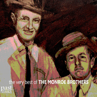 The Monroe Brothers - The Very Best of the Monroe Brothers
