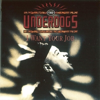 The Underdogs - I Want Your Job