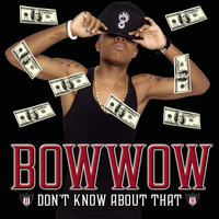 Bow Wow - Don't Know About That (Explicit)
