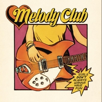 Melody Club - Girls Don't Always Wanna Have Fun