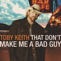 Toby Keith - That Don't Make Me A Bad Guy (Standard Version)
