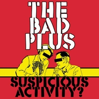 The Bad Plus - Suspicious Activity?