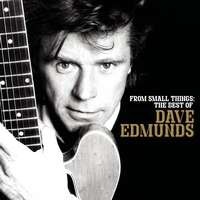 Dave Edmunds - From Small Things: The Best Of Dave Edmunds