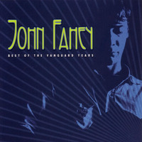 John Fahey - Best Of The Vanguard Years