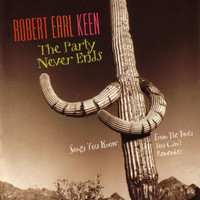 Robert Earl Keen - The Party Never Ends