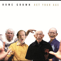Home Grown - Act Your Age