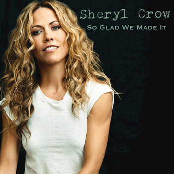 Sheryl Crow - So Glad We Made It