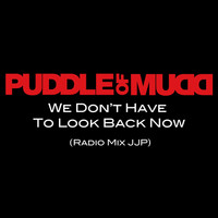Puddle Of Mudd - We Don't Have To Look Back Now (Radio Mix JJP)