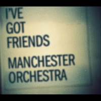 Manchester Orchestra - I've Got Friends (Album Version)