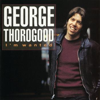 George Thorogood - I'm Wanted