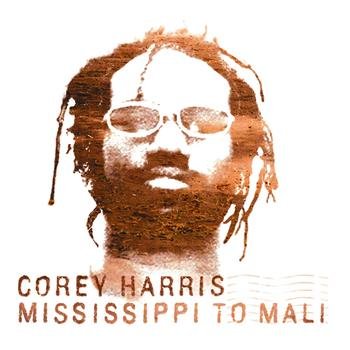 Corey Harris - Mississippi to Mali