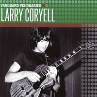 Larry Coryell - Vanguard Visionaries