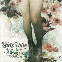 Chris Thile - How To Grow A Woman From The Ground (Explicit)