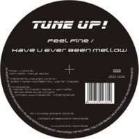 Tune Up! - Feel Fine / Have U Ever Been Mellow