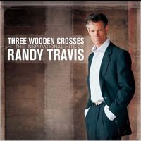 Randy Travis - Three Wooden Crosses: The Inspirational Hits of Randy Travis