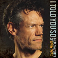 Randy Travis - I Told You So - The Ultimate Hits Of Randy Travis