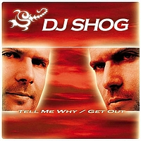 DJ Shog - Tell Me WhyGet Out Of My Way