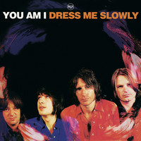 You Am I - Dress Me Slowly