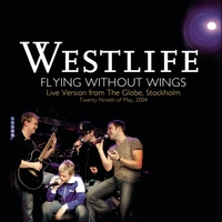 Westlife - Flying Without Wings (Live at The Globe)
