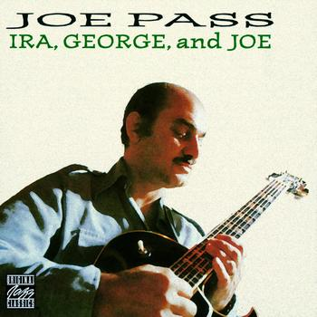Joe Pass - Ira, George And Joe