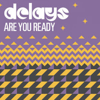 Delays - Are You Ready (E Single)
