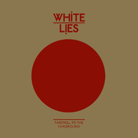 White Lies - Farewell To The Fairground (eSingle)