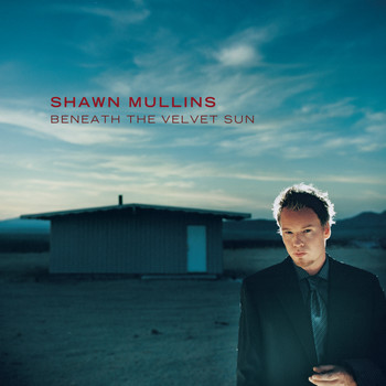 Shawn Mullins - Beneath The Velvet Sun