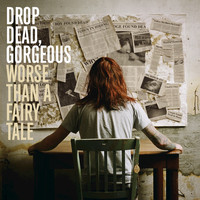 Drop Dead, Gorgeous - Worse Than A Fairy Tale (Explicit Version)