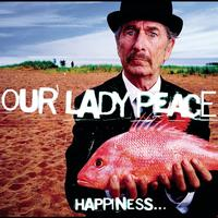 Our Lady Peace - Happiness...Is Not A Fish That You Can Catch