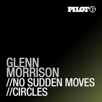 Glenn Morrison - No Sudden Moves / Circles