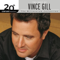 Vince Gill - The Best Of Vince Gill 20th Century Masters The Millennium Collection