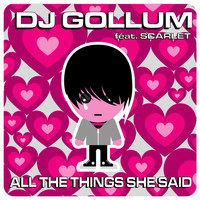 DJ Gollum feat. Scarlet - All The Things She Said