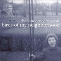 The Innocence Mission - Birds Of My Neighborhood