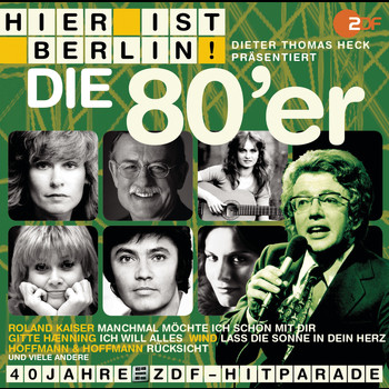 Various Artists - Hier ist Berlin! - Dieter Thomas Heck präs.: Die 80er