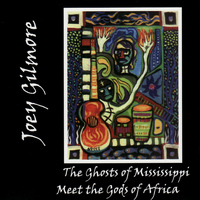 Joey Gilmore - The Ghosts of Mississippi Meet the Gods of Africa