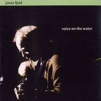 Jonas Fjeld - Voice On The Water