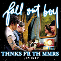 Fall Out Boy - Thnks Fr Th Mmrs Remix EP