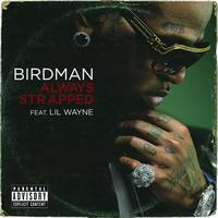 Birdman - Always Strapped (Explicit Version)