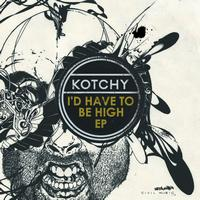 Kotchy - I'd Have To Be High EP