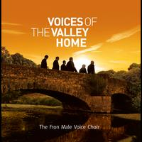 Fron Male Voice Choir - Voices Of The Valley: Home