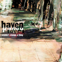 Haven - Wouldn't Change A Thing