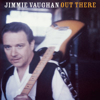 Jimmie Vaughan - Out There