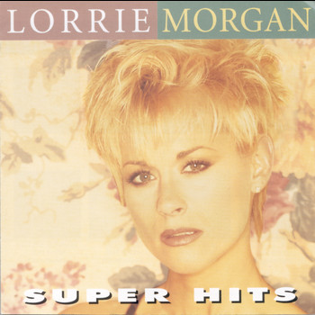 Lorrie Morgan - Super Hits