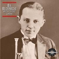 Bix Beiderbecke - Bix Beiderbecke And The Chicago Cornets