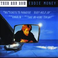 Eddie Money - Then And Now