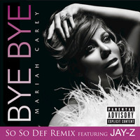Mariah Carey - Bye Bye (So So Def Remix featuring JAY-Z (Explicit))